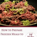 How to Prepare Freezer Meals to make Dinner Time Easy