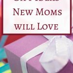 Special Gift Ideas that any New Mom will Love