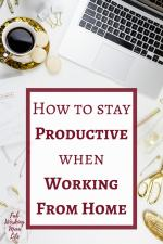 How to stay Productive when Working From Home | Work at Home Mom Productivity Tips | WAHM | Working Mom |