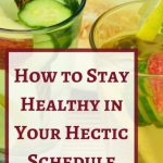 How to Stay Healthy in Your Hectic Schedule
