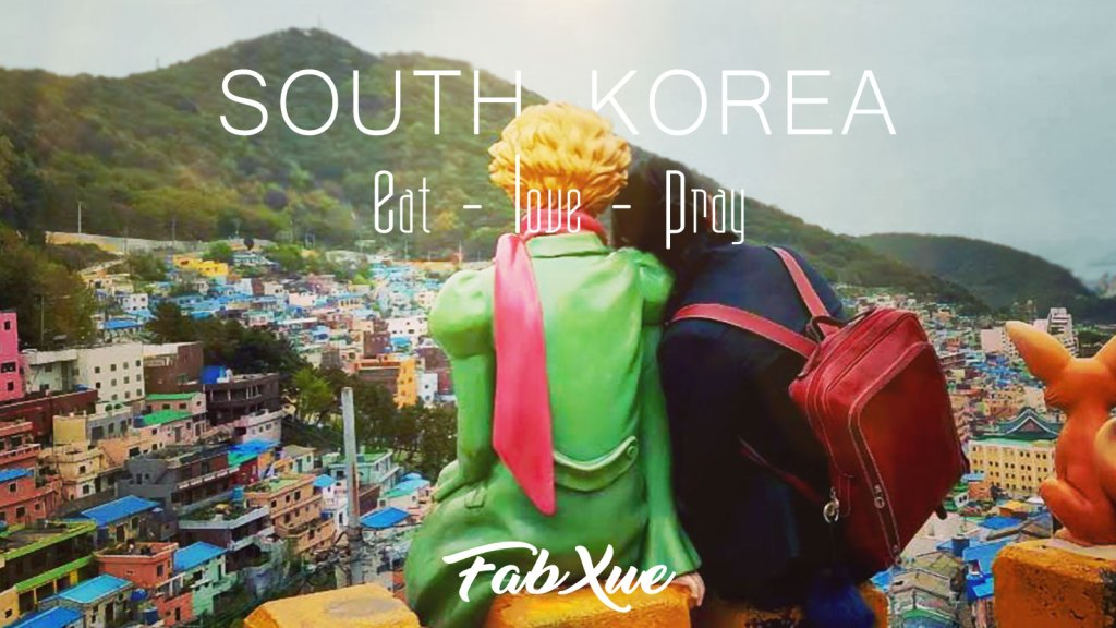 Eat, Love, Pray – Foodie's trip in South Korea