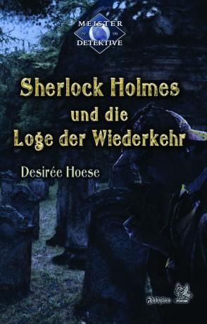 Sherlock Holmes und die Loge der Wiederkehr von Hoese, Desirée, Cover mit freundlicher Genehmigung von Fabylon Verlag