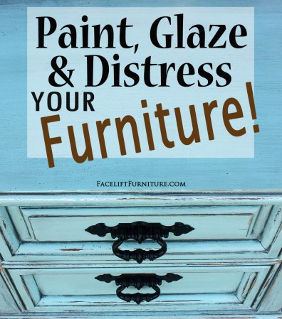 Paint, Glaze & Distress Your Furniture - Bring Color Inside When It's Drab Outside