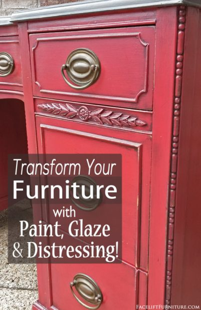 Transform Your Old Furniture with Paint, Glaze & Distressing - Facelift Furniture