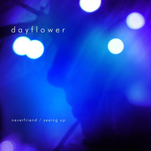Dayflower - Neverfriend / Seeing Up ( single)