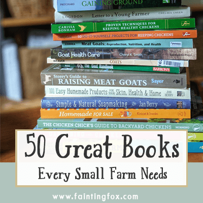 50 Great Books Every Small or Beginning Farmer Needs | Fainting Fox Farm