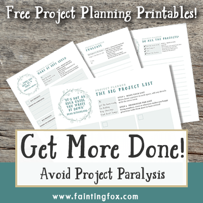 Get More Done! Avoid Project Paralysis | Fainting Fox Farm