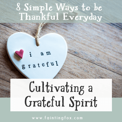 Cultivating a Grateful Spirit – 8 Simple Ways to be Thankful Everyday