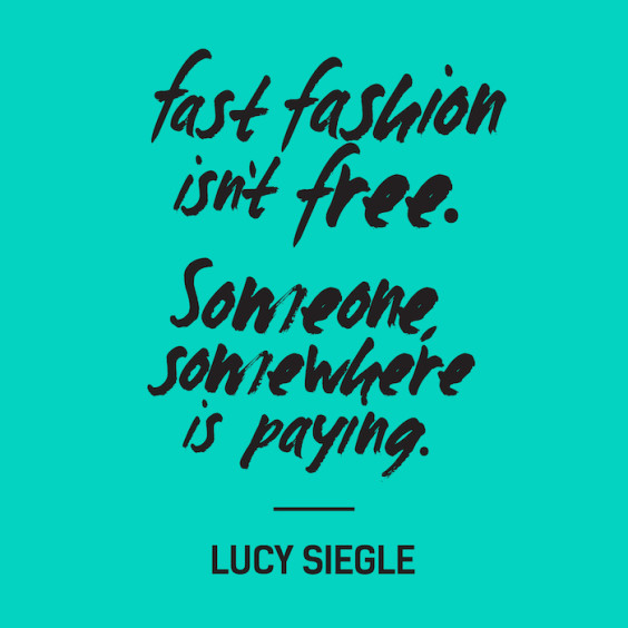 fast fashion isn't free, lucy siegle quote