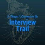 6 Things I Learned On The Interview Trail