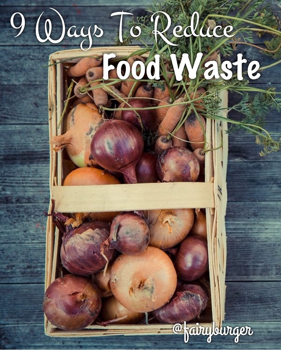 9 Ways To Reduce Food Waste | @fairyburger