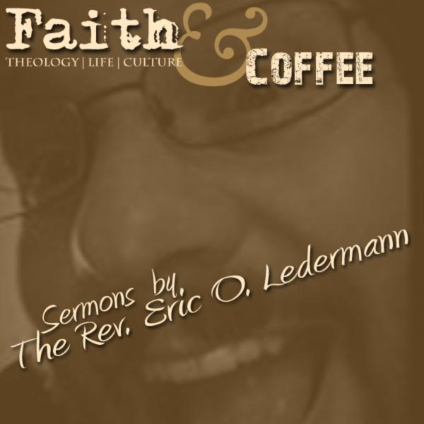 Sermons by the Rev. Eric O. Ledermann