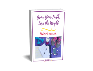 Grow Your Faith, Lose the Weight Workbook