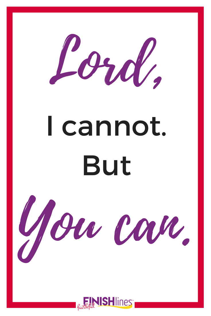 Lord I cannot. But You can.