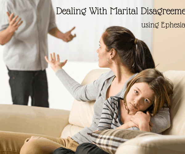Dealing With Marital Disagreements: Ephesians 4