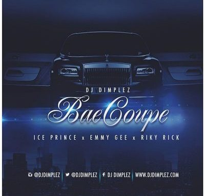 DJ Dimplez – Bae Coupe Ft. Ice Prince, Emmy Gee & Riky Rick