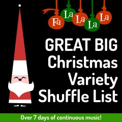FaLaLaLaLa GREAT BIG Christmas Variety Shuffle List