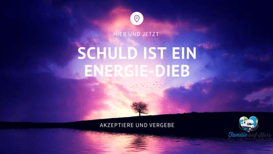 Schuld ist ein Energie-Dieb