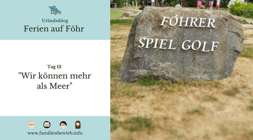 Ferien auf Föhr - Tag 13: Wir können mehr als Meer