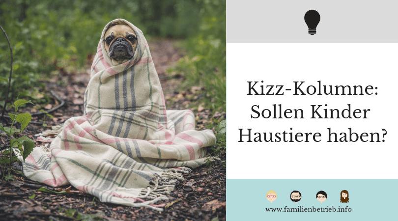 Kizz-Kolumne: Sollen Kinder Haustiere haben?