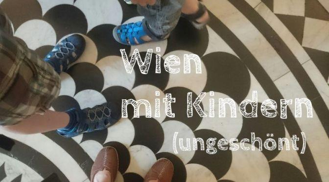 Wien mit Kindern: So war's, ungeschminkt und herrlich