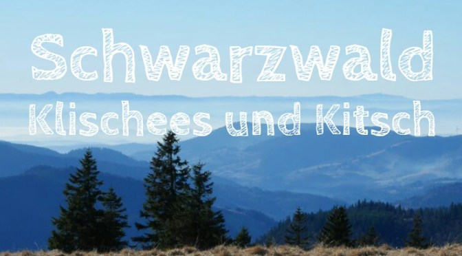 Schwarzwald: 6 Klischees und unser persönlicher Score