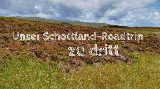 Schottland-Roadtrip: Alleine mit Kindern durch Highlands und Islands