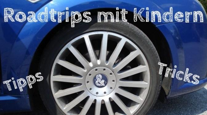 Roadtrip mit Kindern: Unsere Tipps für den Familienurlaub mit Auto