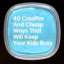 40CreativeAndCheapWaysThatWillKeepYourKidsBusy
