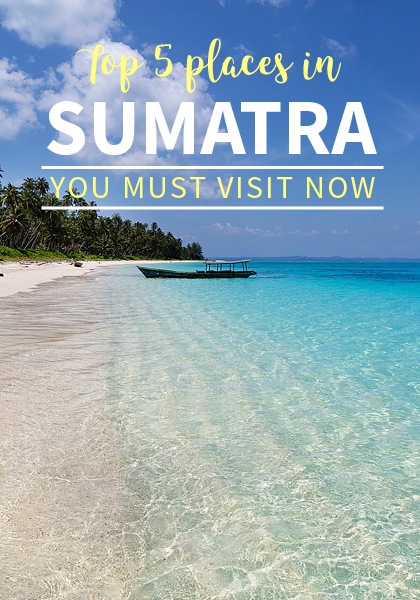 Top 5 places to visit in Sumatra with or without kids