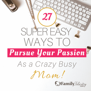 27 Easy ways to pursue your passion as a busy mom cover