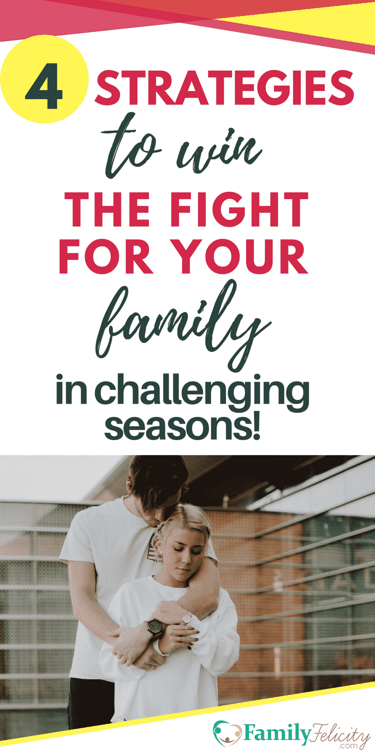 Challenging times are fair game for EVERY marriage and family. And whether you give up or stay and fight for your family makes all the difference in your outcome. Get 4 strategies to stay in the fight to develop healthy relationships with your spouse and children. #Marriage #FamilyLife