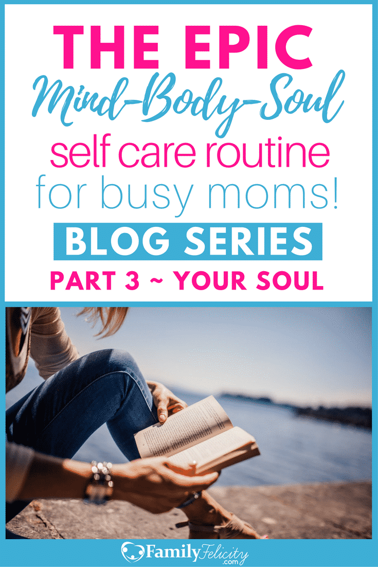 This epic blog series inspires busy moms to care for themselves well by creating a regular self care routine. This post shows how to care for your soul by nourishing our spiritual needs to connect with our Creator and refill in His Presence.