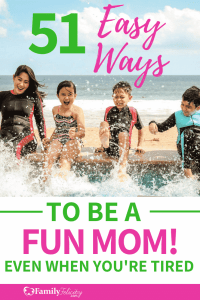 Want to go from grouchy and tired mom to fun and energetic mom? It's easier than you think! Get 51 simple ways to be a fun mom everyday! #parenting #kidsandparenting #momadvice #momgoals