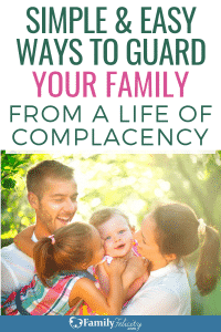 Complacency is very subtle and is an enemy to your happy family. Learn how to effectively and easily guard your family from it! #kidsandparenting #familylife #parenting #momlife #kids