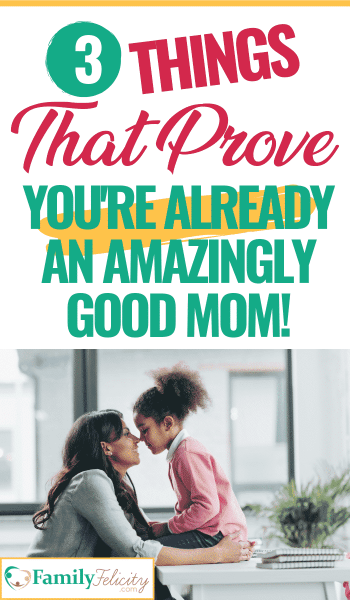 It's hard to measure up to our own mom expectations and we can feel like we're not doing good enough. These 3 things prove that you're already a great mom! #motherhood #momlife #kidsandparenting #parenting #parentingtips