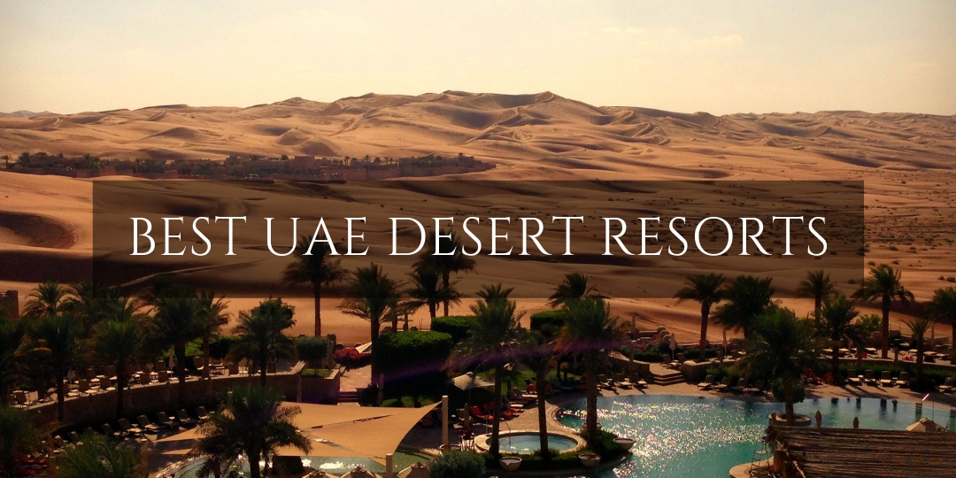 Best Luxury Desert Resorts in the UAE    with and without