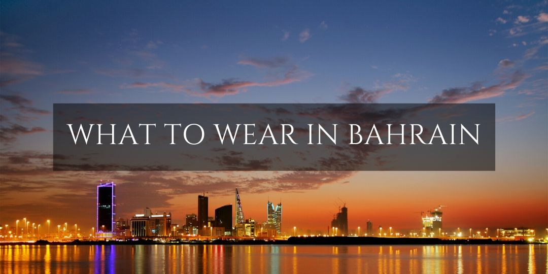 What to wear in Bahrain - text over city skyline