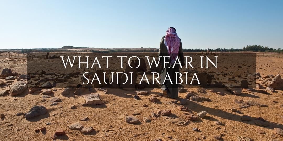 Saudi Arabia What to Wear