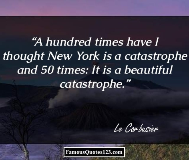 A Hundred Times Have I Thought New York Is A Catastrophe And  Times It Is A Beautiful Catastrophe