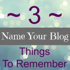 3 Things to Remember when Naming your Blog