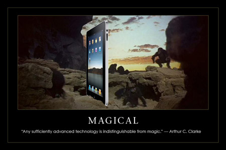 "Magical. ""Any sufficiently advanced technology is indistinguishable from magic."" --Arthur C. Clarke"