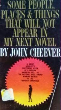 book cover of   Some People, Places, and Things That Will Not Appear in My Next Novel   by  John Cheever