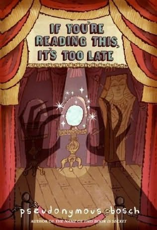 book cover of   If You're Reading This, It's Too Late   by  Pseudonymous Bosch