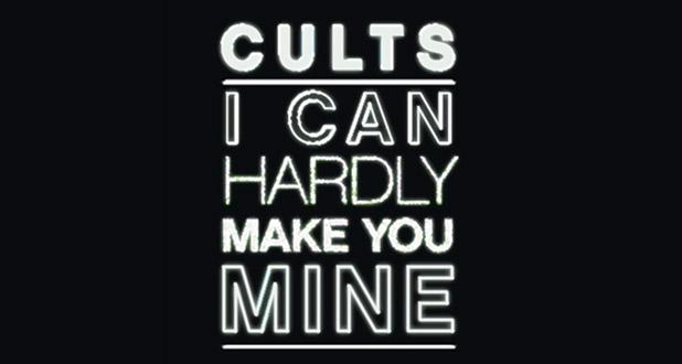 cults-i-can-hardly-make-you-mine