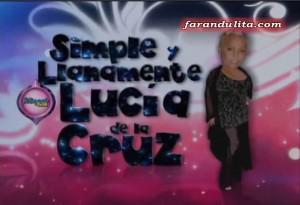 Simple y llanamente Lucia de la Cruz, Reality, Lucia de la Cruz