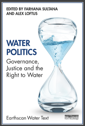 Water Politics: Governance, Justice and the Right to Water