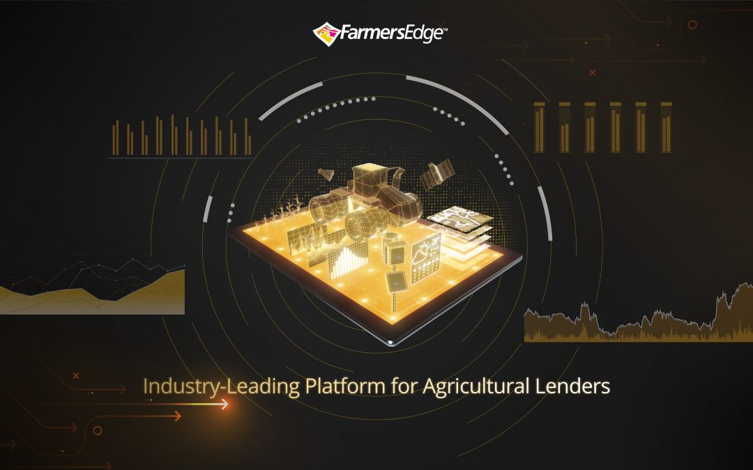 Farmers Edge Expands Its Industry-Leading Platform to Agricultural Lenders