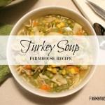 Turkey Soup Farmhouse Recipe