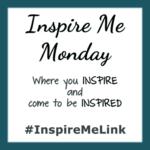 INSPIRE ME MONDAY #156